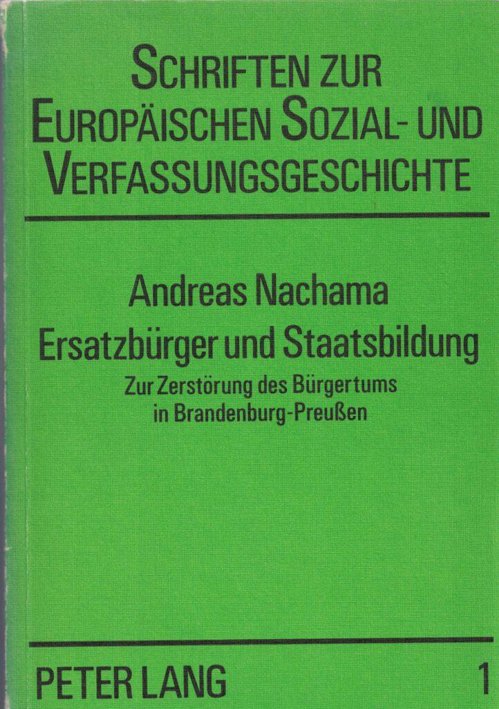Ersatzbürger und Staatsbildung. Zur Zerstörung des Bürgertums in Brandenburg-Preußen, Andreas Nachama