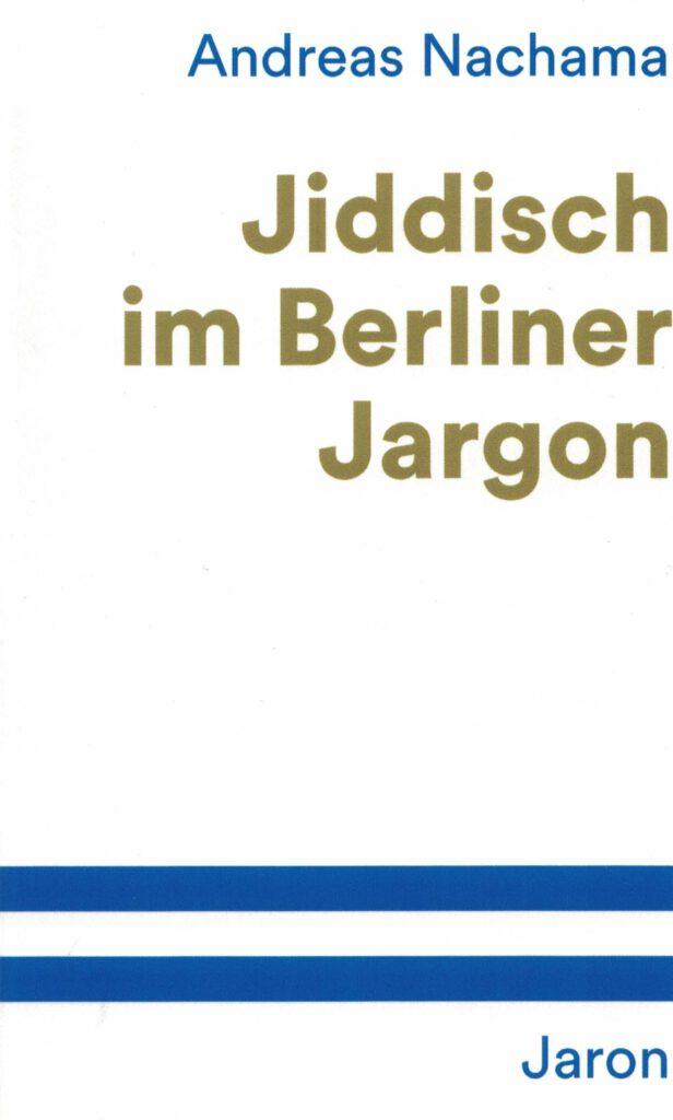 Jiddisch im Berliner Jargon oder Hebräische Sprachelemente im deutschen Wortschatz, Andreas Nachama, Publikation